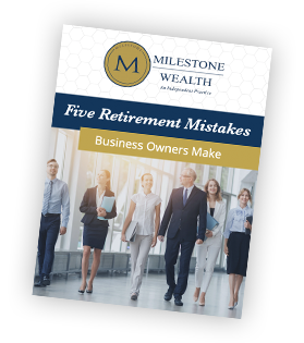 Retirement mistakes business owners make Milestone Wealth Ebook
